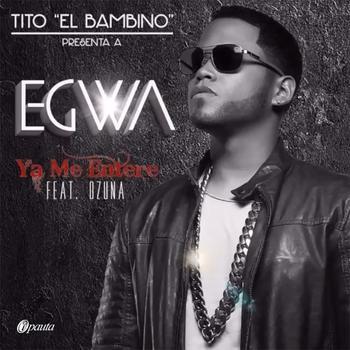 X76qoP2 - Egwa Ft. Tito El Bambino y Ozuna - Ya Me Entere