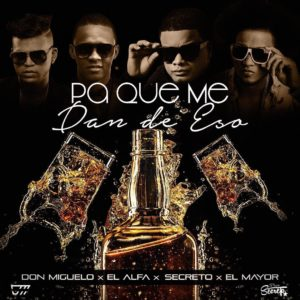 XbXZMwK - Don Miguelo Ft. Secreto, El Alfa & El Mayor Clasico - Pa Que Me Dan De Eso (Official Remix)