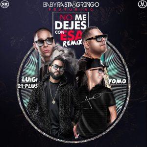 XvUWOat - Baby Rasta y Gringo Ft. Luigi 21 Plus & Yomo - No Me Dejes Con Esa (Official Remix)