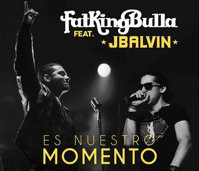 Y5HUQDr - Fatkingbulla Ft J Balvin - Es Nuestro Momento