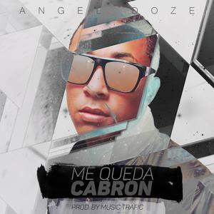 YL7uGJT - Angel Doze – Me Queda Cabron