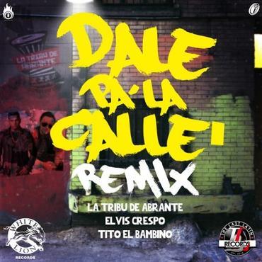 ZJffiVs - La Tribu De Abrante Ft. Elvis Crespo Y Tito El Bambino - Dale Pa La Calle (Remix)