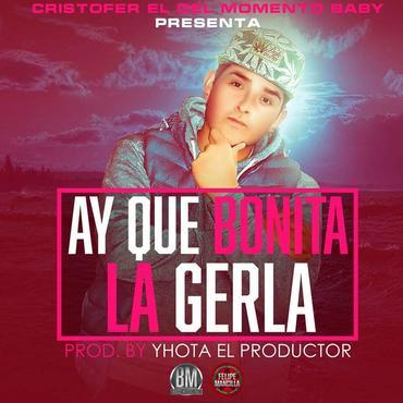 aqMj9L9 - Cristofer El Del Momento Baby - Ay Que Bonita La Gerla