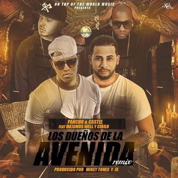 ccjluzth7i24 - Pancho & Castel Ft. Maximus Wel Y Cirilo – Los Dueños De La Avenida (Official Remix)