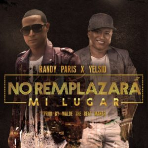 fxuZdfW - Randy Paris Ft. Yelsid - No Remplazará Mi Lugar