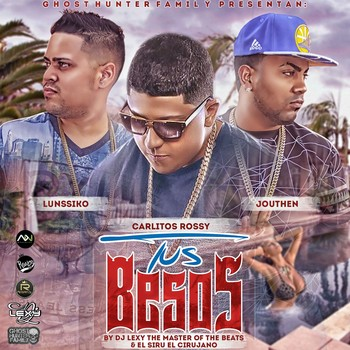 imuanhye46le - Lunssiko Y Jouthen Ft. Carlitos Rossy - Tus Besos (Prod. By DJ Lexy The Master Of The Beats & Siru El Cirujano)