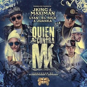 jgy6g1kfgpdt - J King & Maximan Ft. Lyan, El Sica Y Juanka 'El Problematik' - Quien Contra Mi