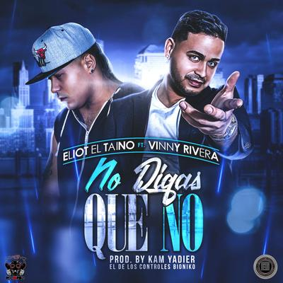 k2nhEyB - Eliot El Taino Ft Vinny Rivera - No Digas Que No