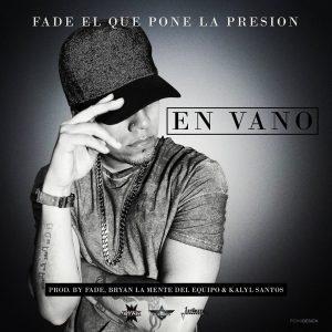 k3LSfqZ - Fade El Que Pone La Presion - En Vano (Pronto)