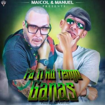 qACFxU3 - Maicol & Manuel - Pa Ti No Tengo Ganas