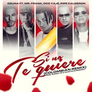 scl7o2r - Ozuna Ft. Mr. Frank, Oco & Ajé Y Pipe Calderón – Si No Te Quiere (Colombian Remix)