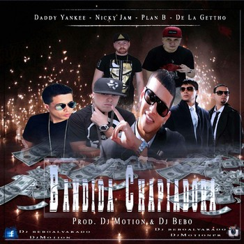 sub1g7235a84 - Daddy Yankee, Nicky Jam, Plan B, De La Ghetto - Bandida Chapiadora (Mix. By DJ Motion & DJ Bebo)