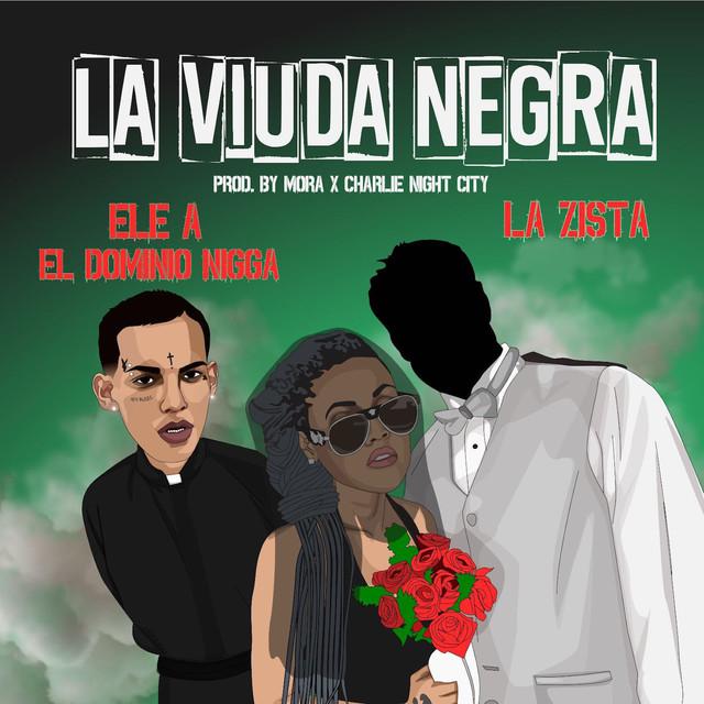 viuda - La Zista Ft. Ele A El Dominio – La Viuda Negra