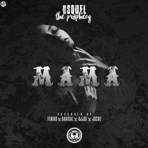 w9WsfC1 - Osquel The Prophecy - Mama