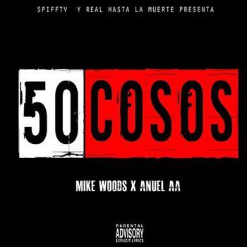 zb5lqfx - Mike Woods Ft Anuel AA - 50 Cosos