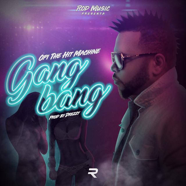 Volvamos Hablar 1 - Opi The Hit Machine – Gangbang
