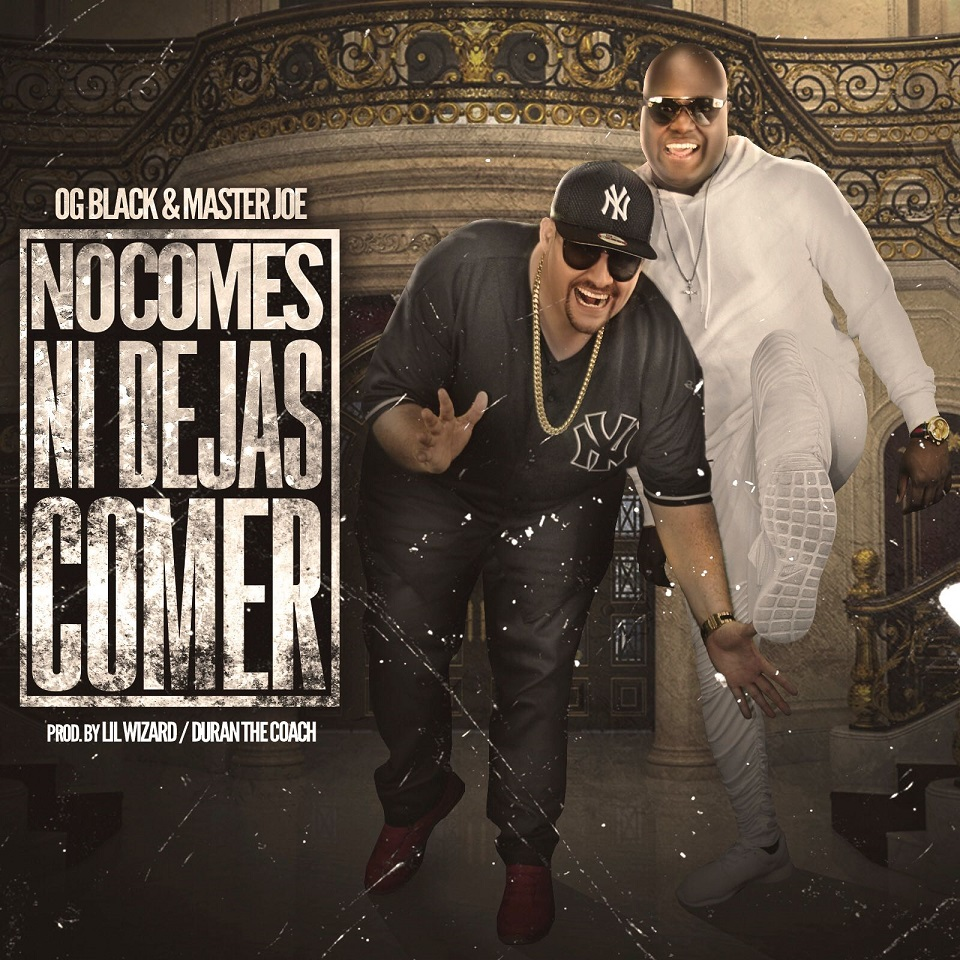 comes - OG Black & Master Joe – No Comes Ni Dejas Comer