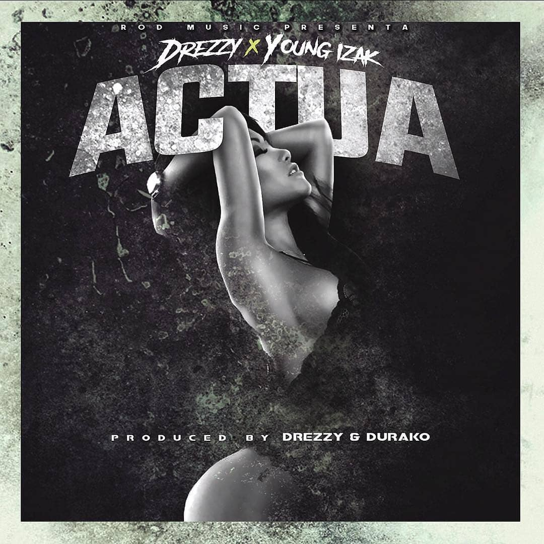 Young Izak – Actúa Prod. Drezzy Y Durako - Young Izak – Actúa (Prod. Drezzy & Durako)