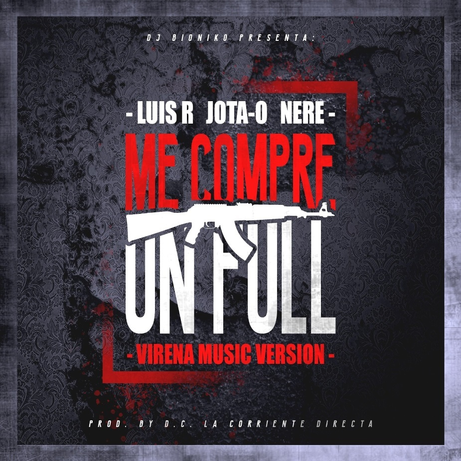 10392264 186075637641 1137264 n 1 11 - DJ Bioniko Ft. Luis R, Jota – O Nere – Me Compre Un Full (Virena Music Version) Prod. By D.C.