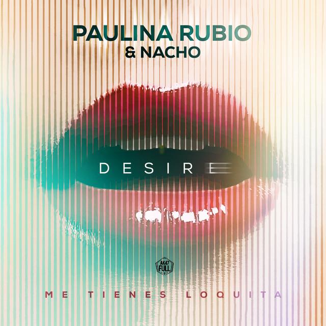 63e646c04f02eb1d8a9ae27c91f011175e4a32bf 12 - Paulina Rubio, Nacho - Desire (Me Tienes Loquita)
