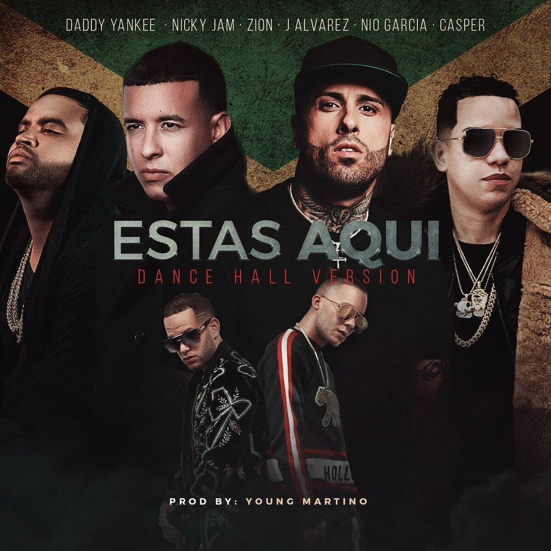 estas - Daddy Yankee Ft. Nicky Jam, Zion, J Alvarez, Nio Garcia y Casper Magico – Estas Aquí (DanceHall Version)