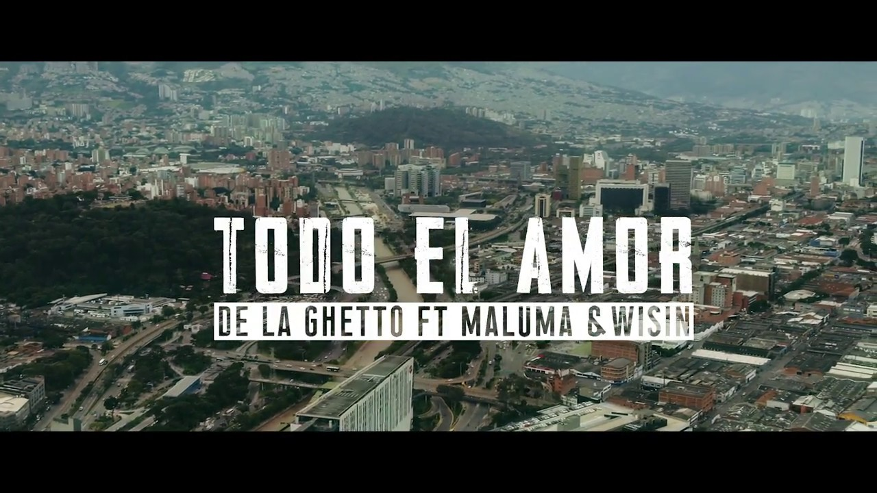 11 - De La Ghetto Ft. Maluma Y Wisin – Todo El Amor (Official Video)