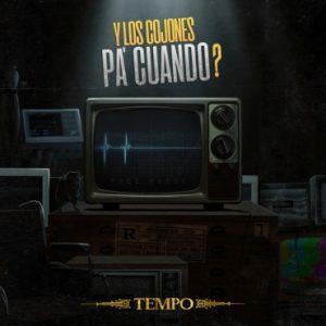 2 300x300 - Tempo – Y Los Cojones Pa Cuando? (Video Lyric)