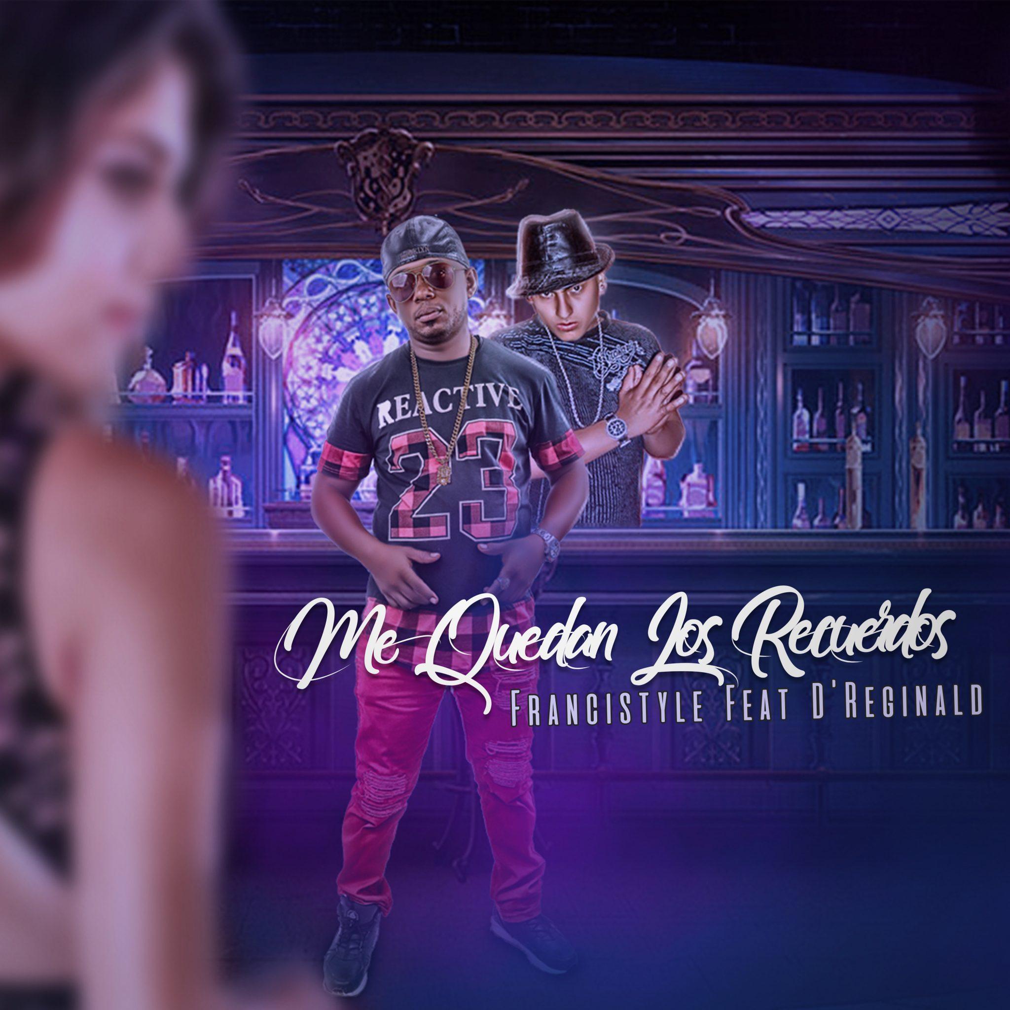 Cover Official ME QUEDAN LOS RECUERDOS - Francistyle Feat D'Reginald - Me Quedan Los Recuerdos (Audio)