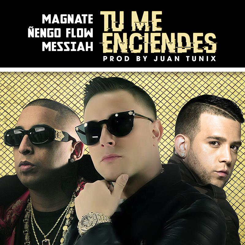 Magnate Ñengo Flow Messiah Tu Me Enciendes - Magnate, Ñengo Flow, Messiah - Tu Me Enciendes