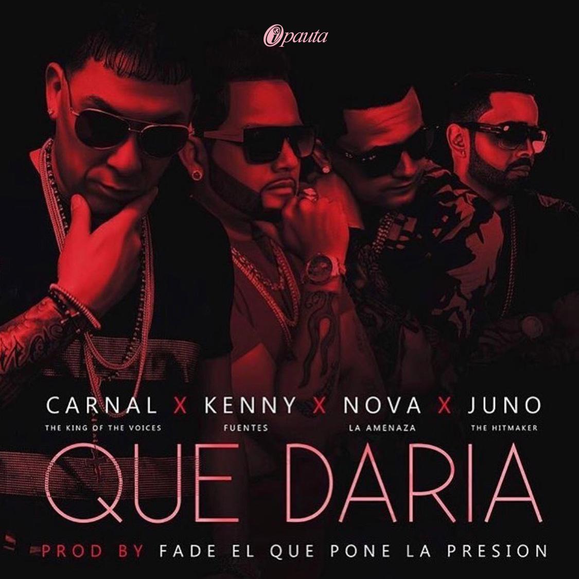 quedaria - Carnal Ft Kenny Fuentes, Juno THM y Nova La Amenaza - Que Daria
