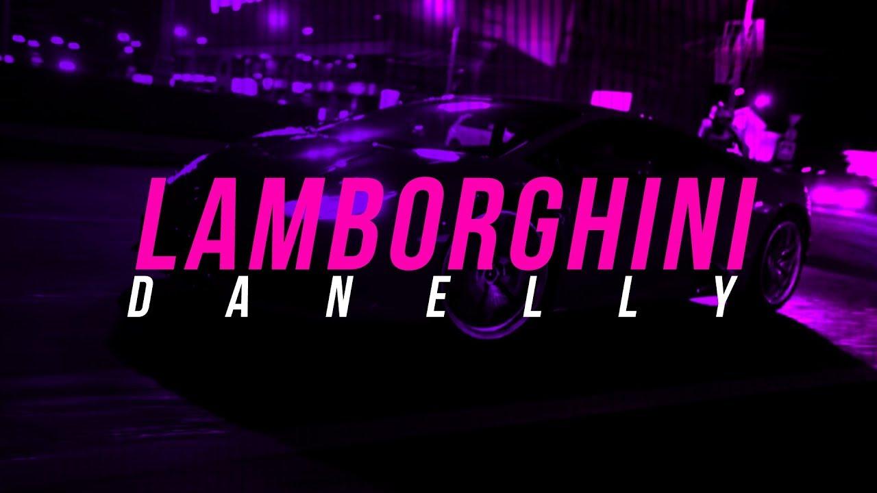 lqmhf rwooc - Danelly - Lamborghini (Prod. by El Biologico / Infinity)