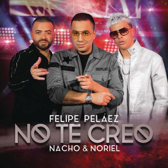 note - Felipe Peláez Ft. Nacho Y Noriel – No Te Creo