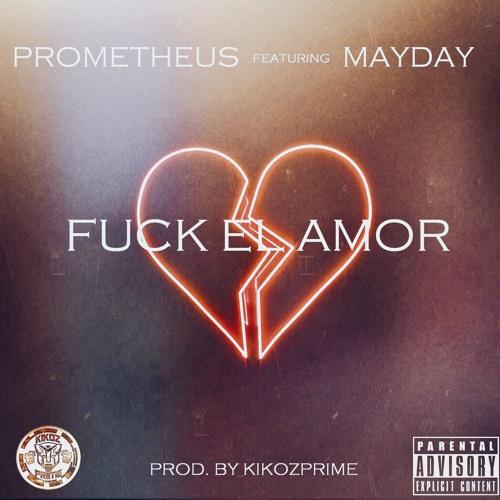 MY - Prometheus Ft. MAYDAY – Fuck El Amor (Prod. By KikozPrime)