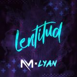 lenti 160x160 - Lyan – Lentitud (Video Lyric)