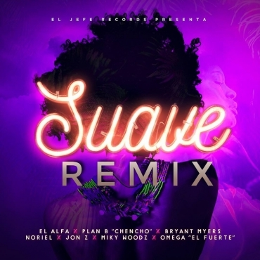 suave - El Alfa Ft. Chencho, Bryant Myers, Noriel, Jon Z, Miky Woodz – Suave (Official Remix)