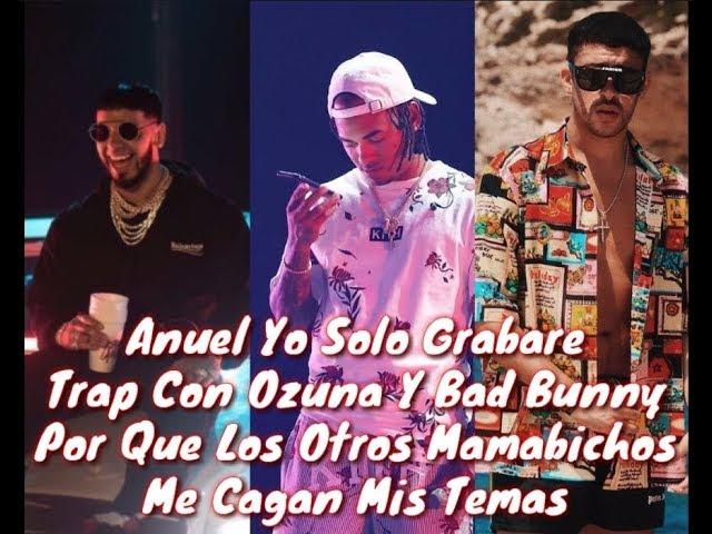 wopfmtkzlzo - Anuel -Yo Solo Grabare Trap Con Ozuna Y Bad Bunny Los Demas Raperos No Sirven Y Me Cagan Los Temas