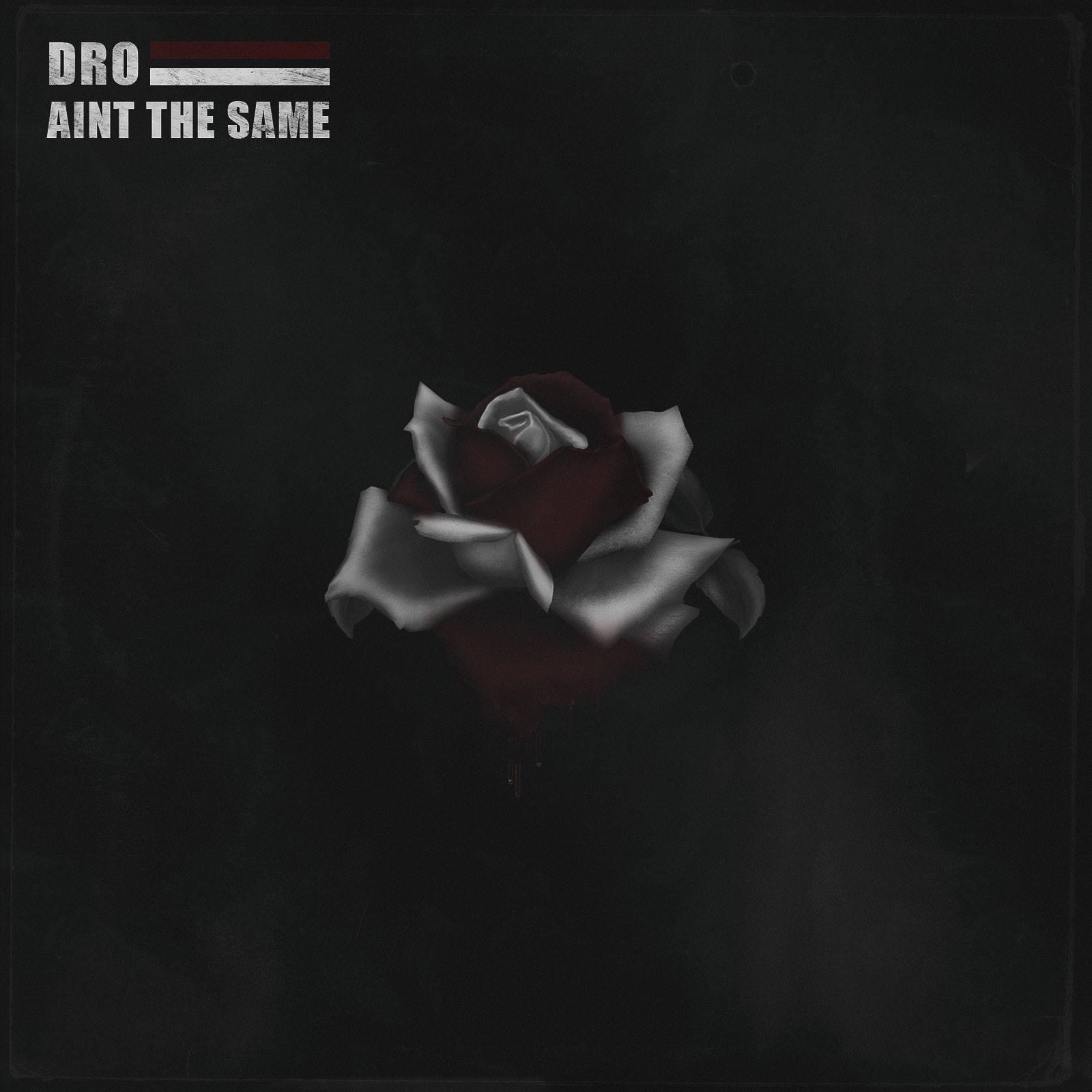DD - DRO aka D'RealestOne – Ain't The Same (prod. Vybe Beatz)