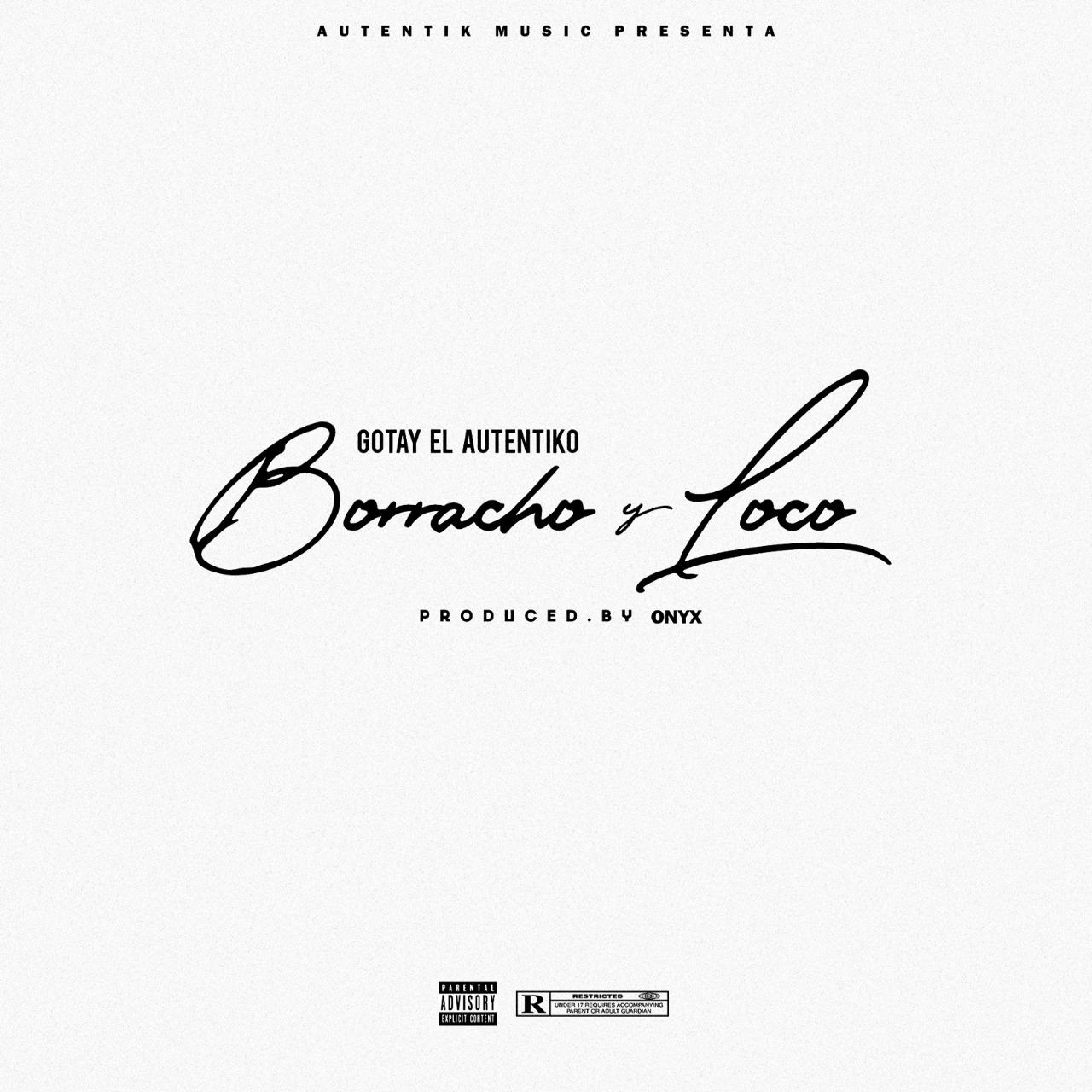 Gotay El Autentiko – Borracho Y Loco Prod. Onyx - Gotay El Autentiko – Borracho Y Loco