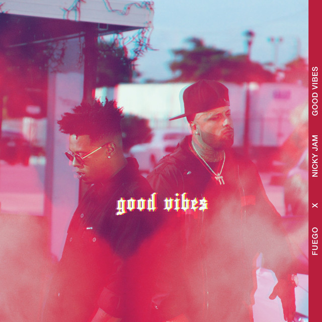 good - Fuego Ft. Nicky Jam - Good Vibes