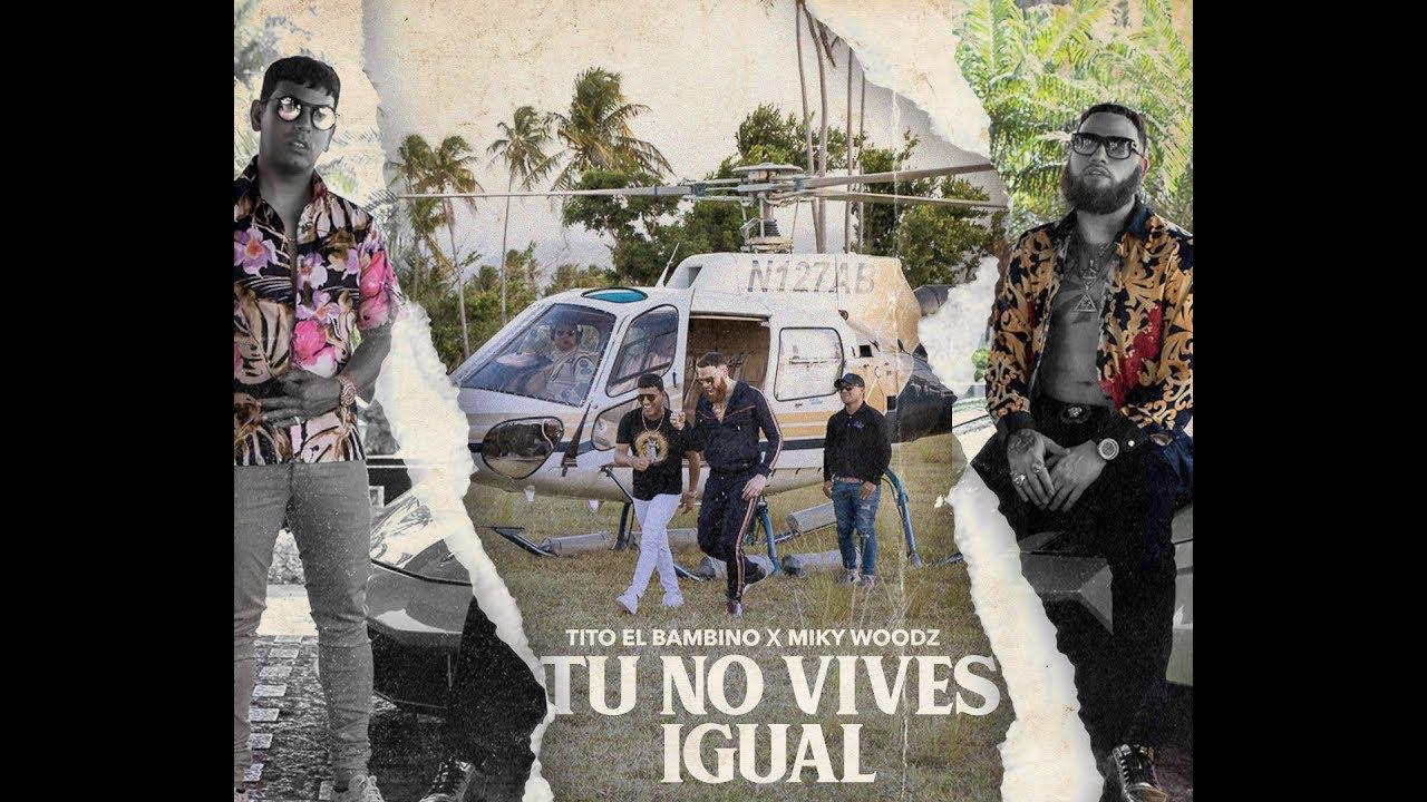 lqjngf6anpg - Tito El Bambino Ft. Miky Woodz – Tu No Vives Igual (Official Video)