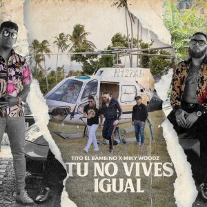 vives 300x300 - Miky Woodz Ft. Tito El Bambino – Tu No Vives Igual (Preview)