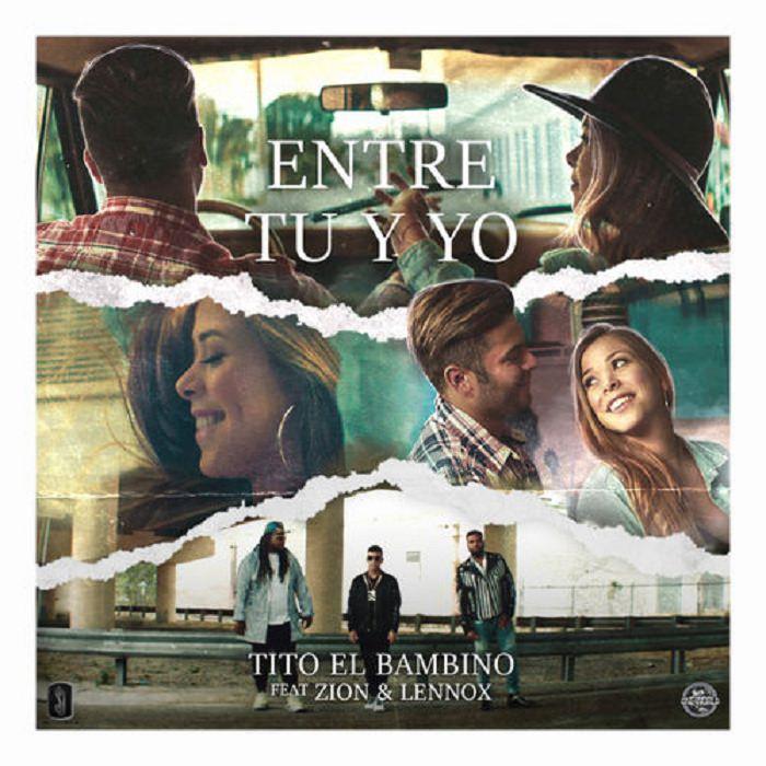 entre - Tito El Bambino Ft. Zion & Lennox – Entre Tu y Yo