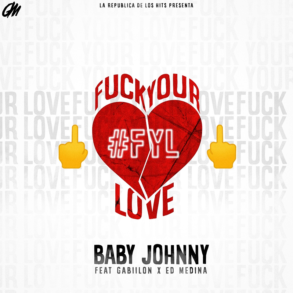 fu - Baby Johnny Ft. Gabiilon Y ED Medina - Fuck Your Love