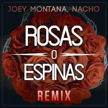 rosas - Joey Montana Ft. Nacho – Rosas O Espinas