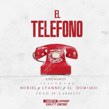 tele - Anonimus Ft. Noriel, Lyanno & Ele A El Dominio – El Teléfono