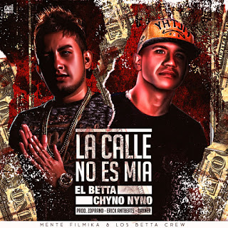 calle - El Betta Ft. Chyno Nyno – La Calle No Es Mía (Official Video)