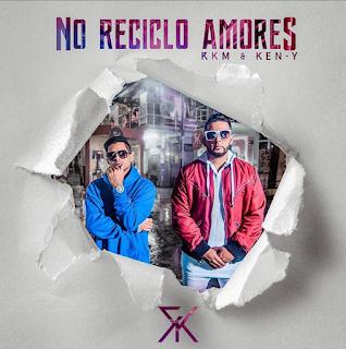 no - Descarga RKM y Ken-Y - No Reciclo Amores