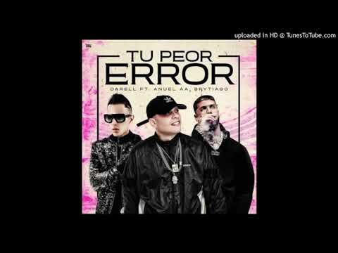0 7 - Darell Ft. Brytiago y Anuel AA – Tu Peor Error (Official Remix) (Preview)