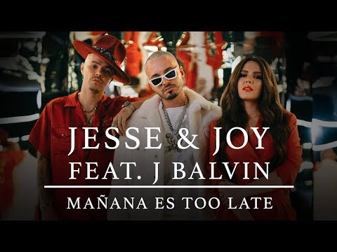 0 35 - Jesse Y Joy Ft. J Balvin – Mañana Es Too Late (Official Video)