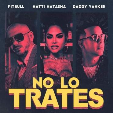15561954825846183510 - Pitbull Ft. Natti Natasha y Daddy Yankee – No Lo Trates